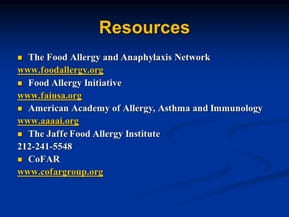 Resources The Food Allergy and Anaphylaxis Network www.foodallergy.org