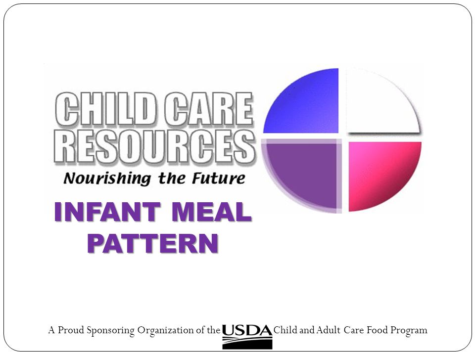 Infant Meal Pattern A Proud Sponsoring Organization of the Child and Adult Care Food Program.