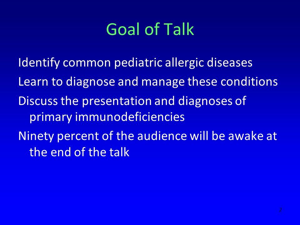 Goal of Talk Identify common pediatric allergic diseases