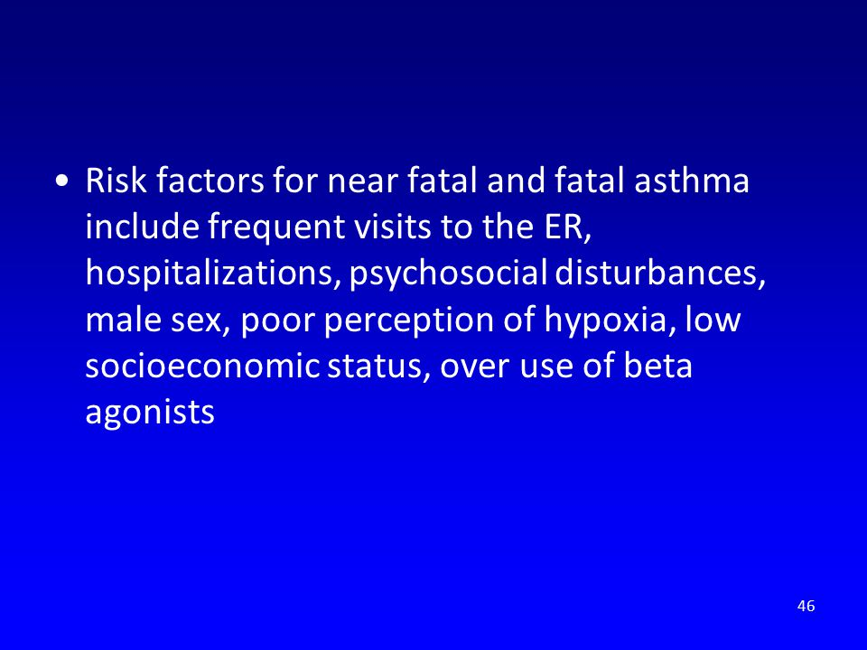 Risk factors for near fatal and fatal asthma include frequent visits to the ER, hospitalizations, psychosocial disturbances, male sex, poor perception of hypoxia, low socioeconomic status, over use of beta agonists
