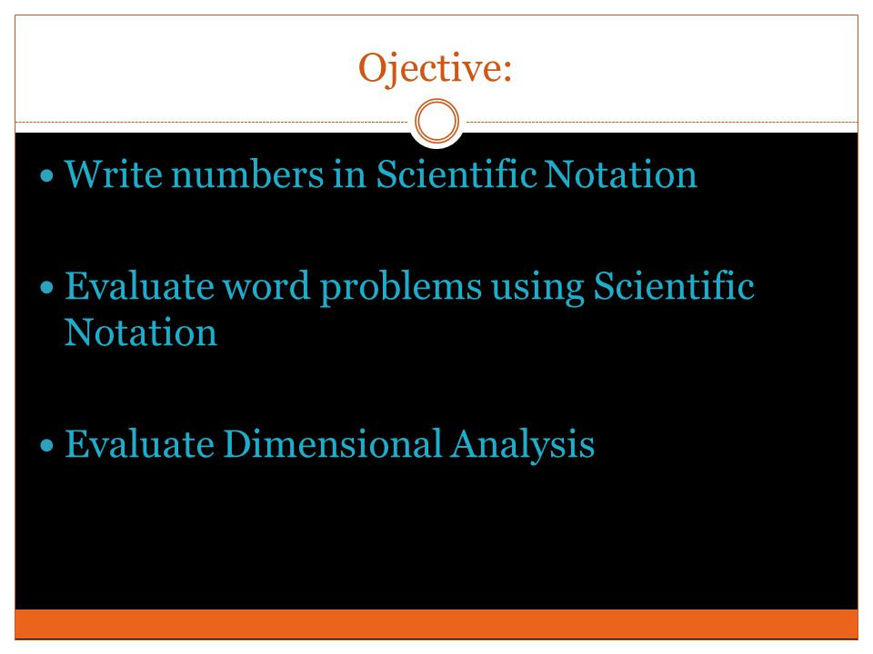 Ojective: Write numbers in Scientific Notation
