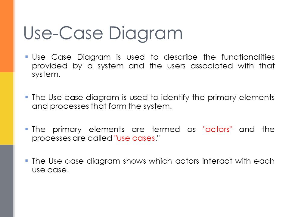 Use-Case Diagram Use Case Diagram is used to describe the functionalities provided by a system and the users associated with that system.