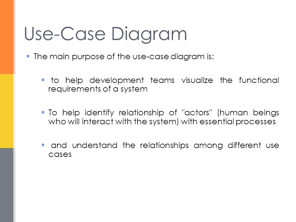 Use-Case Diagram The main purpose of the use-case diagram is: