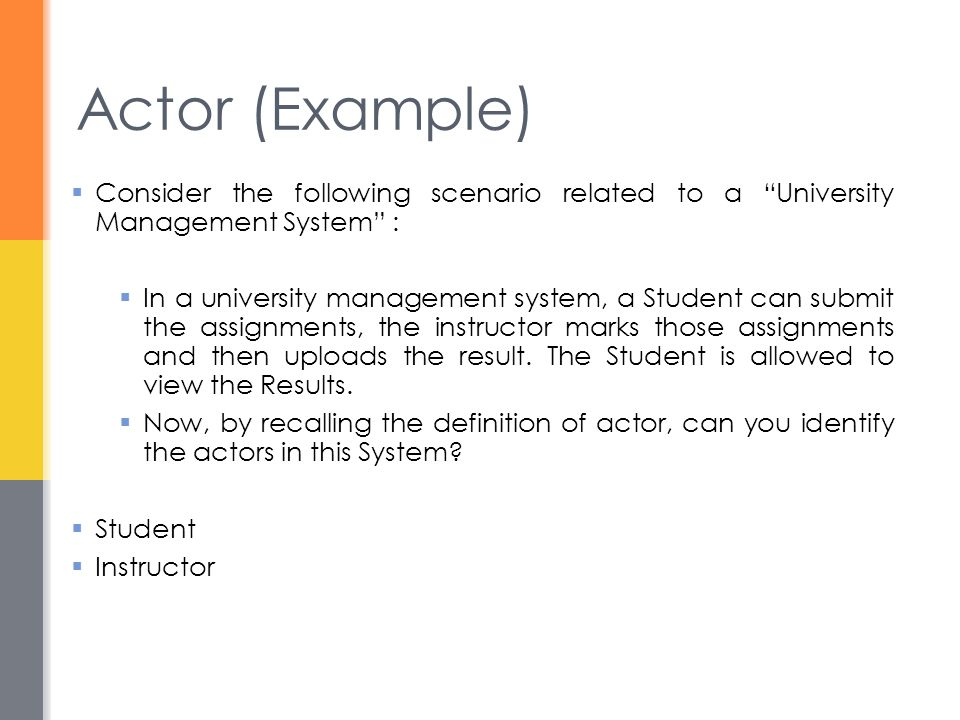Actor (Example) Consider the following scenario related to a University Management System :