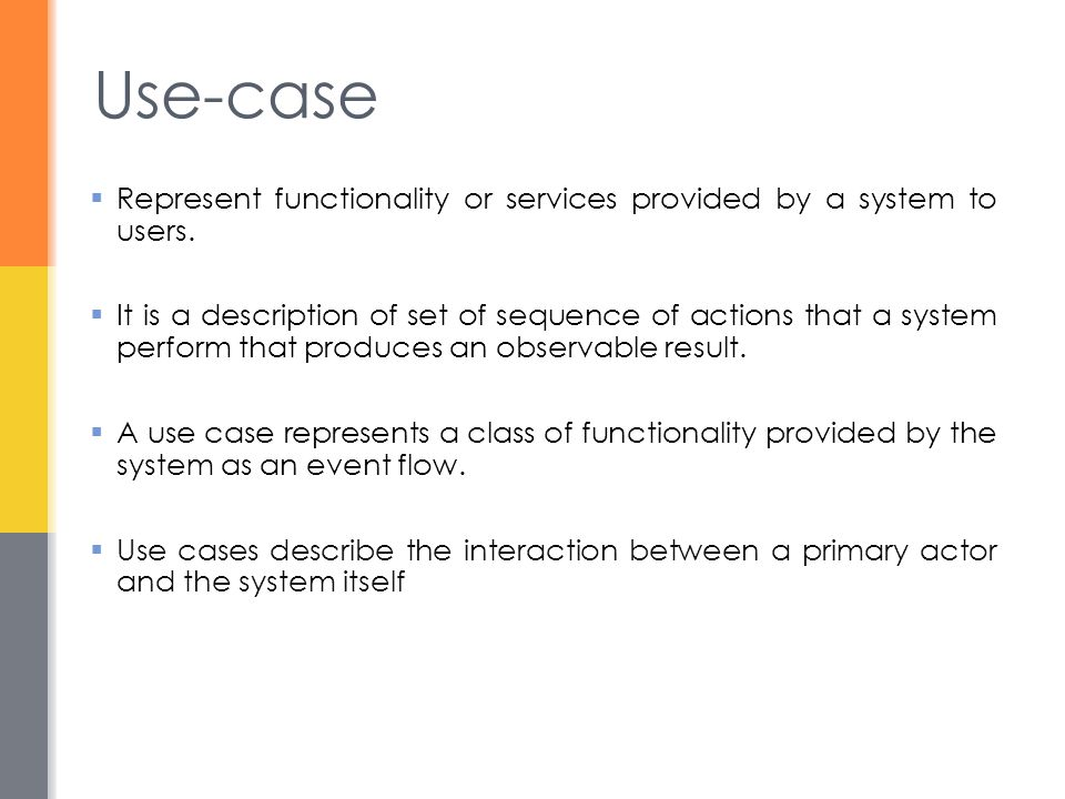 Use-case Represent functionality or services provided by a system to users.