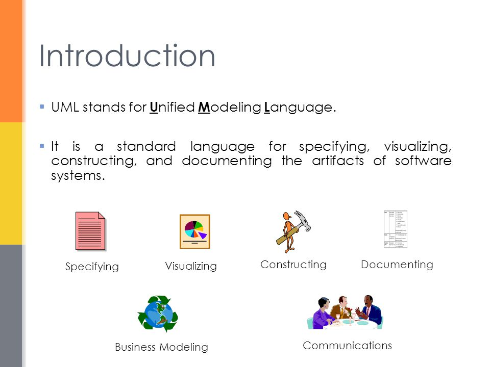 Introduction UML stands for Unified Modeling Language.
