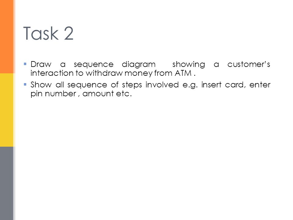 Task 2 Draw a sequence diagram showing a customer's interaction to withdraw money from ATM .
