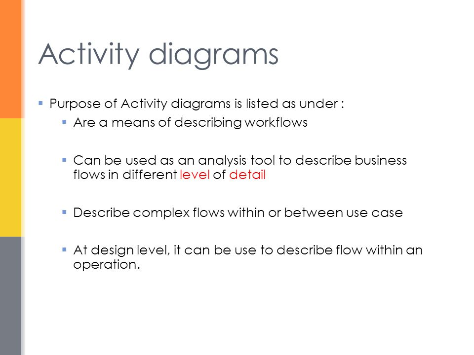 Activity diagrams Purpose of Activity diagrams is listed as under :