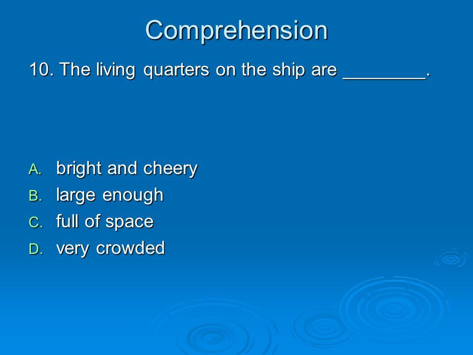 Comprehension 10. The living quarters on the ship are ________.