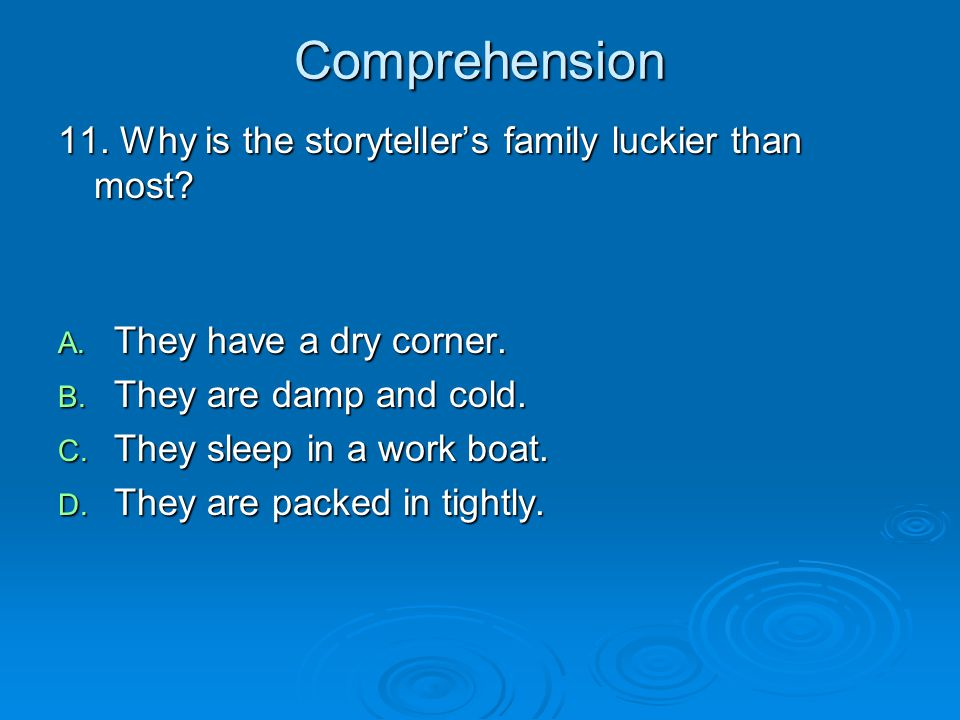 Comprehension 11. Why is the storyteller's family luckier than most