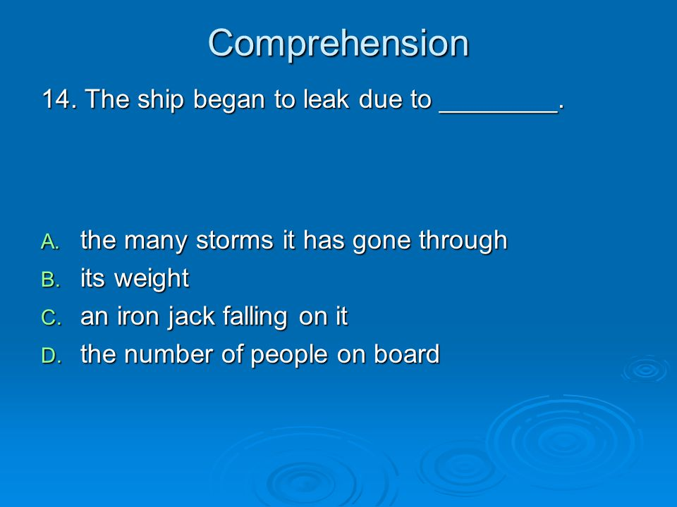 Comprehension 14. The ship began to leak due to ________.