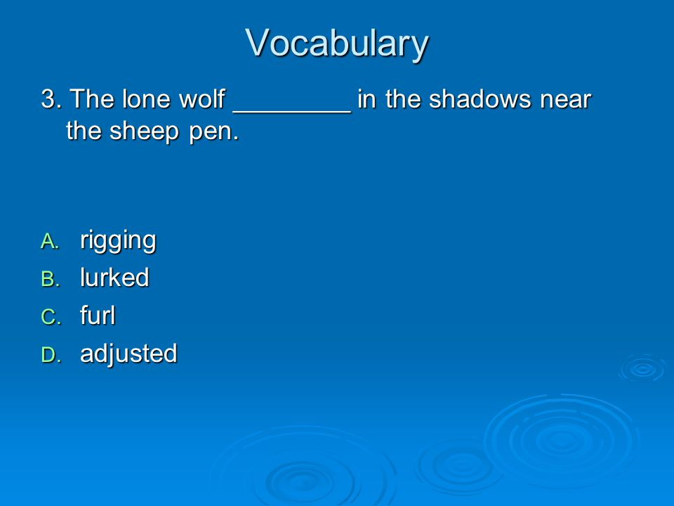 Vocabulary 3. The lone wolf ________ in the shadows near the sheep pen.