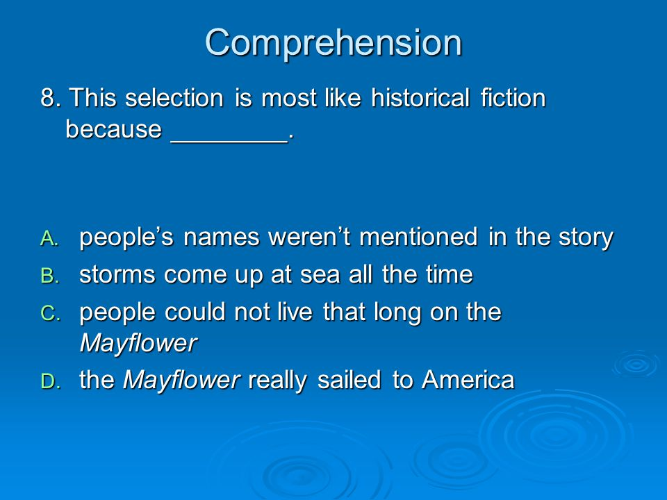Comprehension 8. This selection is most like historical fiction because ________. people's names weren't mentioned in the story.