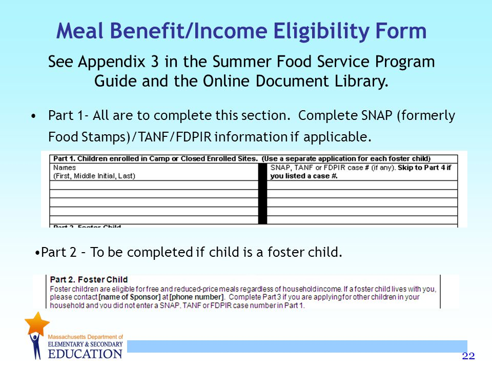 Meal Benefit/Income Eligibility Form See Appendix 3 in the Summer Food Service Program Guide and the Online Document Library.