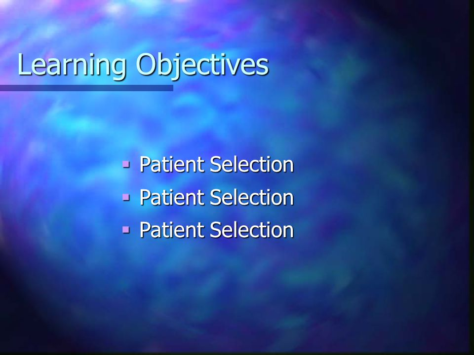 Learning Objectives Patient Selection