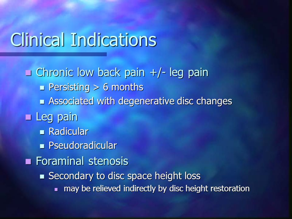 Clinical Indications Chronic low back pain +/- leg pain Leg pain
