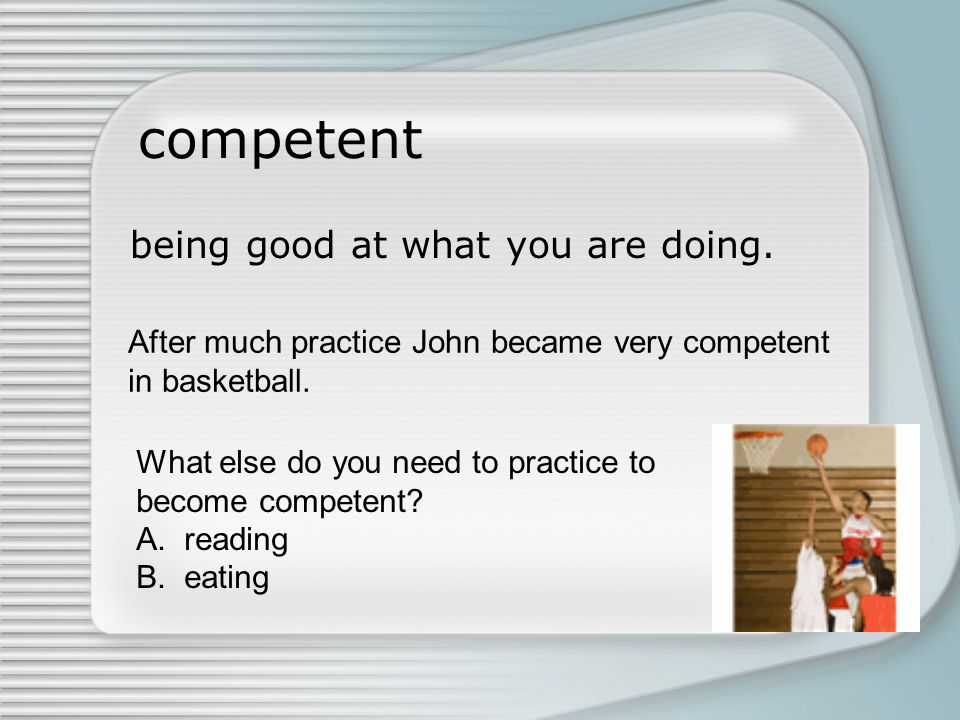 competent being good at what you are doing.