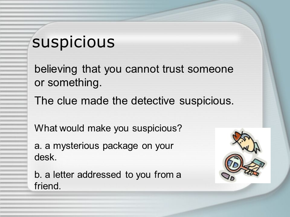 suspicious believing that you cannot trust someone or something.