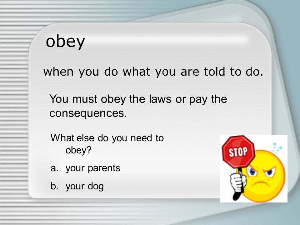 obey when you do what you are told to do.