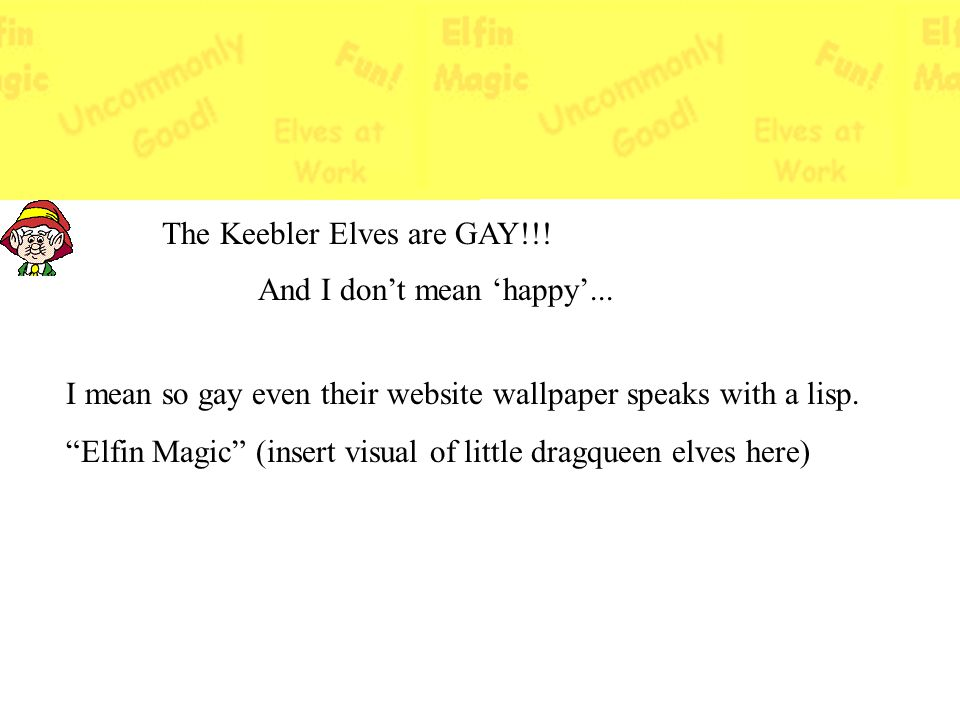 The Keebler Elves are GAY!!!