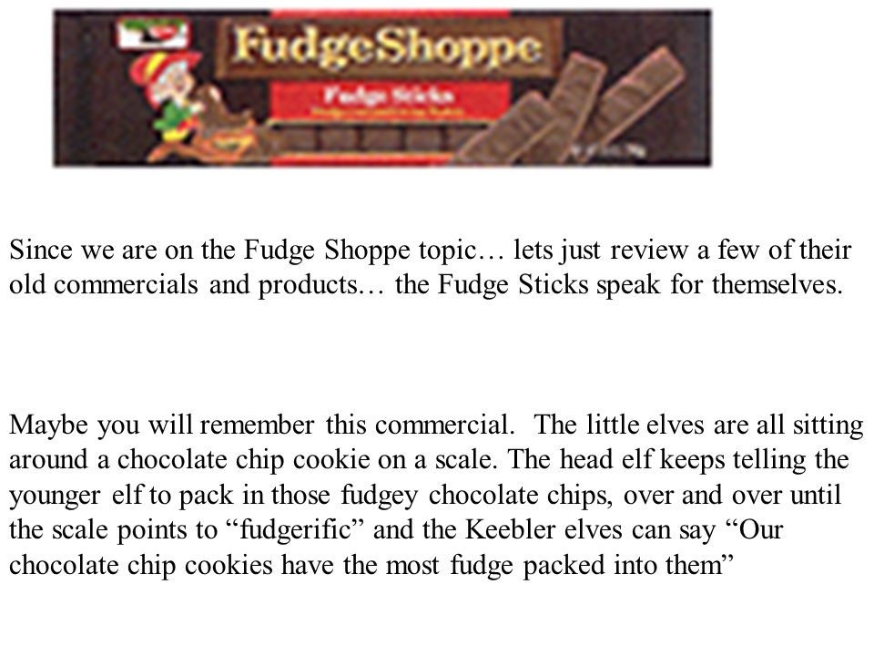 Since we are on the Fudge Shoppe topic… lets just review a few of their old commercials and products… the Fudge Sticks speak for themselves.