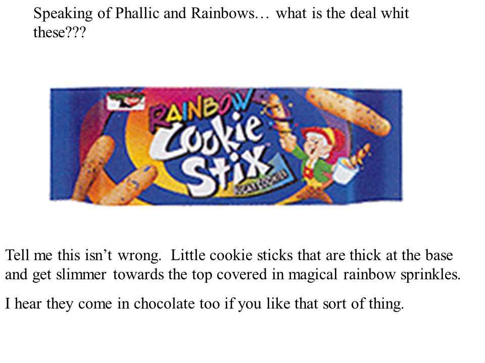 Speaking of Phallic and Rainbows… what is the deal whit these