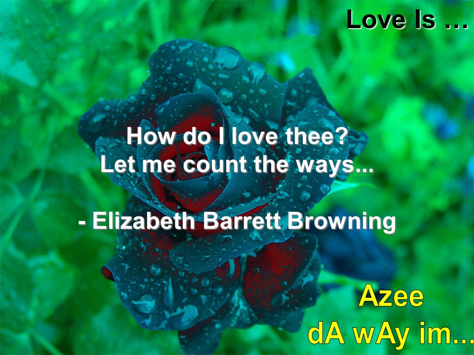 - Elizabeth Barrett Browning