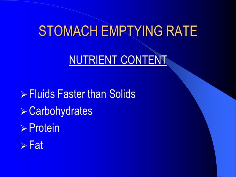 STOMACH EMPTYING RATE NUTRIENT CONTENT Fluids Faster than Solids