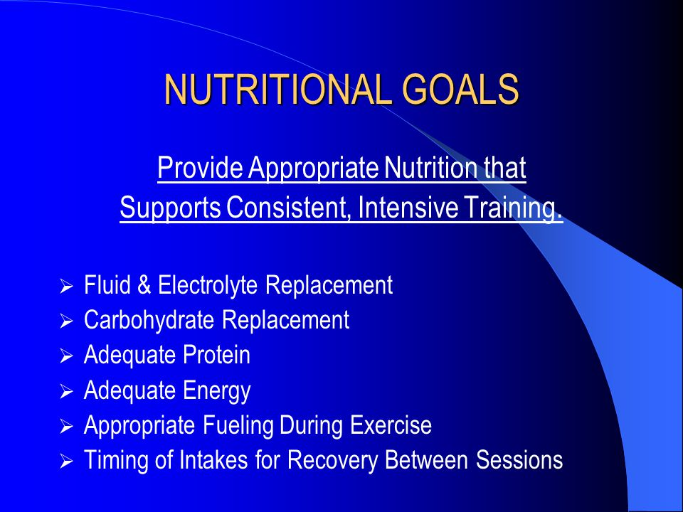NUTRITIONAL GOALS Provide Appropriate Nutrition that