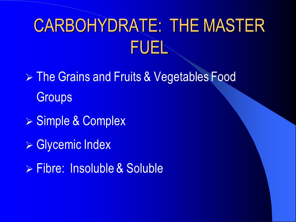 CARBOHYDRATE: THE MASTER FUEL