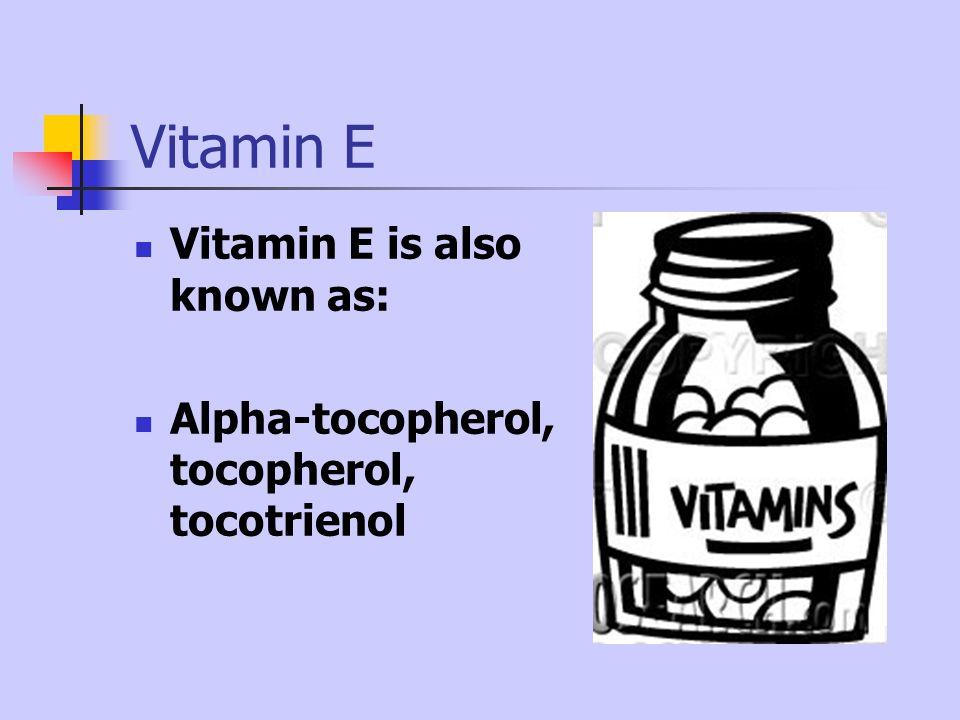 Vitamin E Vitamin E is also known as: