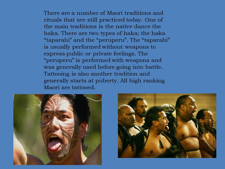 There are a number of Maori traditions and rituals that are still practiced today.