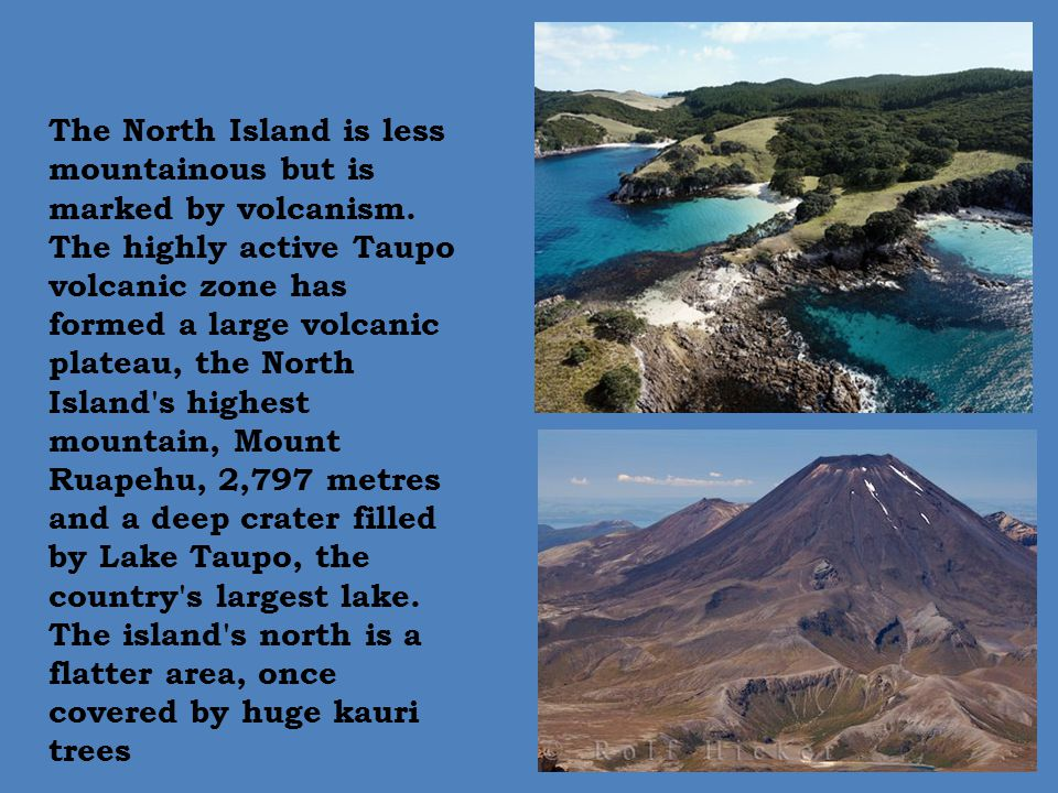 The North Island is less mountainous but is marked by volcanism