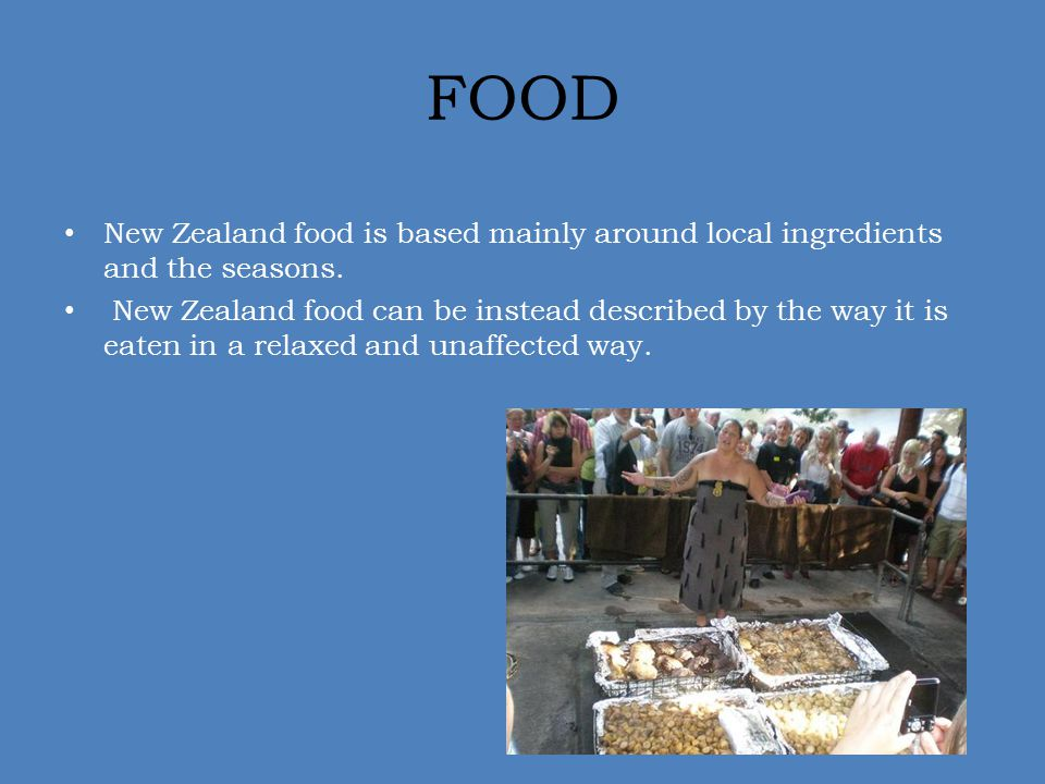 FOOD New Zealand food is based mainly around local ingredients and the seasons.