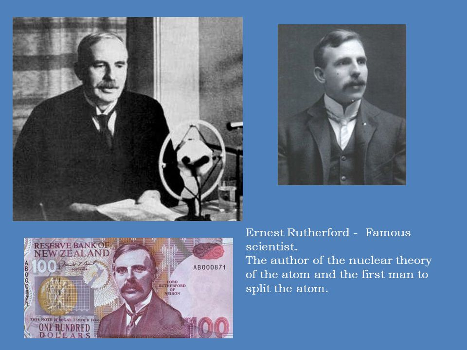 Ernest Rutherford - Famous scientist.