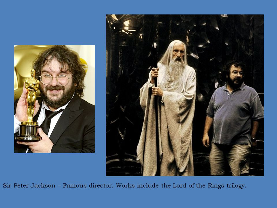 Sir Peter Jackson – Famous director