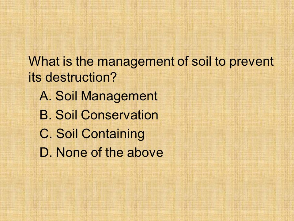 What is the management of soil to prevent its destruction. A