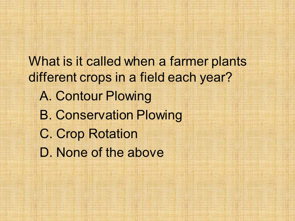 What is it called when a farmer plants different crops in a field each year.