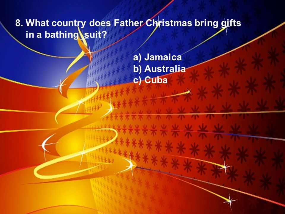 8. What country does Father Christmas bring gifts