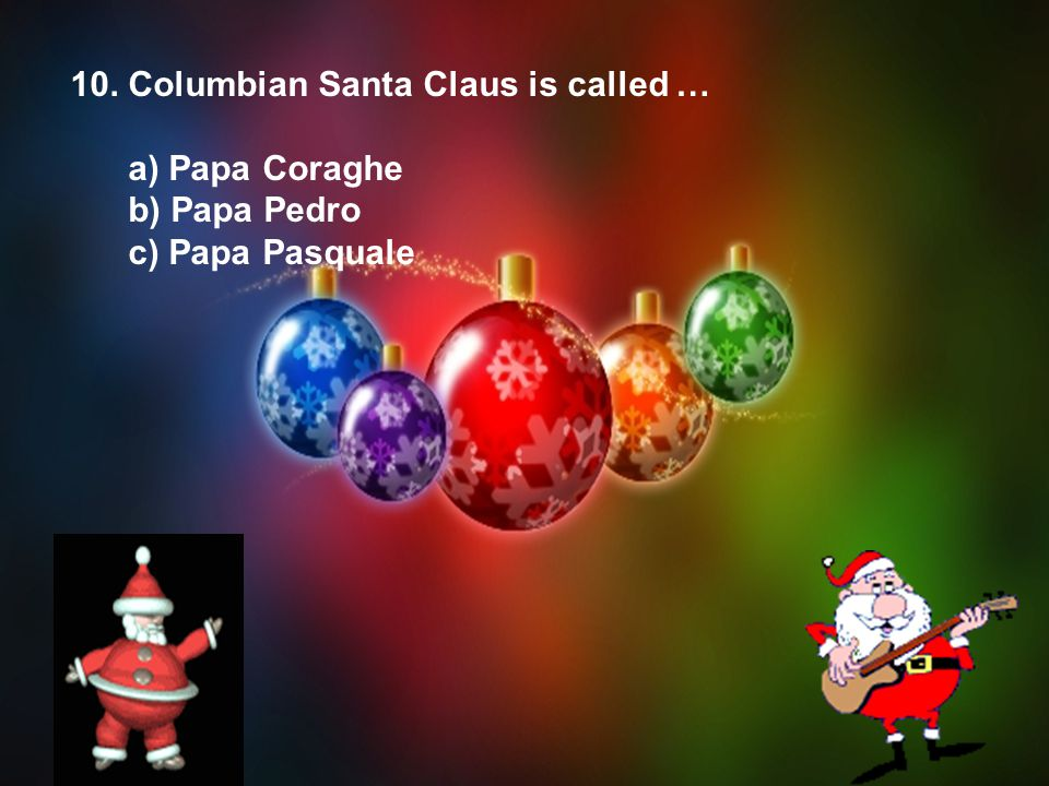 10. Columbian Santa Claus is called …
