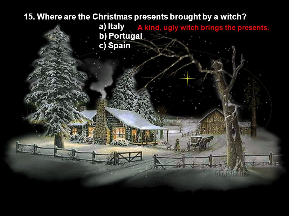 15. Where are the Christmas presents brought by a witch a) Italy