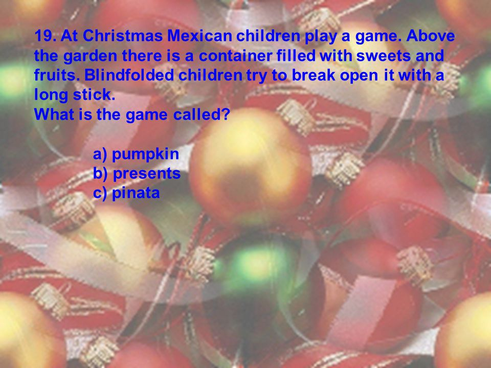 19. At Christmas Mexican children play a game