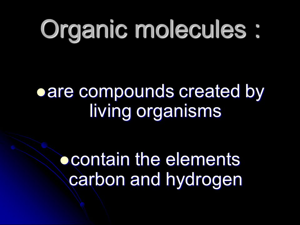 Organic molecules : are compounds created by living organisms