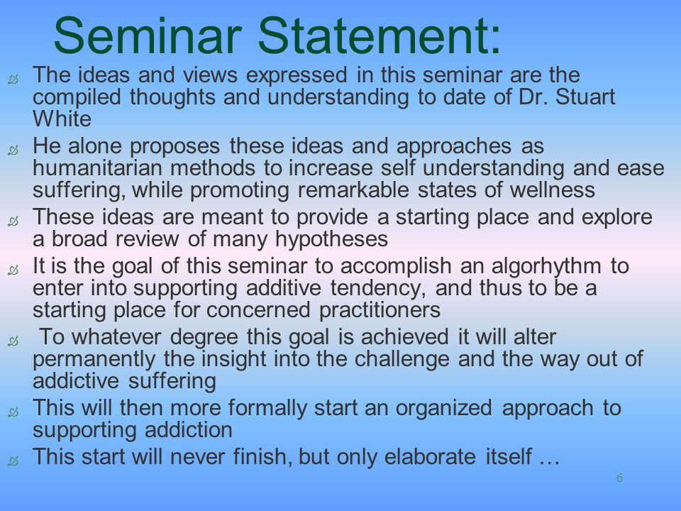 Seminar Statement: The ideas and views expressed in this seminar are the compiled thoughts and understanding to date of Dr. Stuart White.