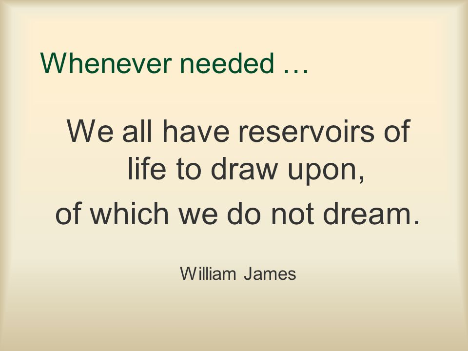 We all have reservoirs of life to draw upon,
