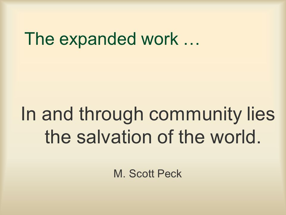 In and through community lies the salvation of the world.