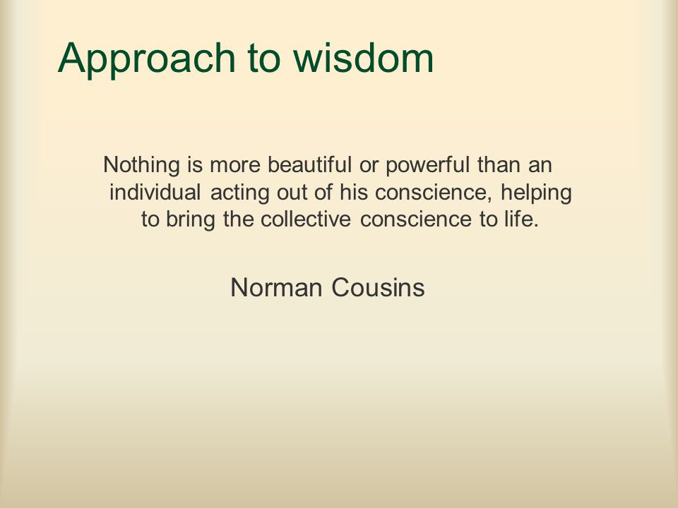 Approach to wisdom Norman Cousins