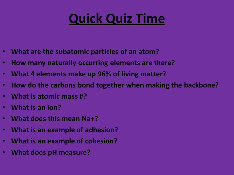 Quick Quiz Time What are the subatomic particles of an atom