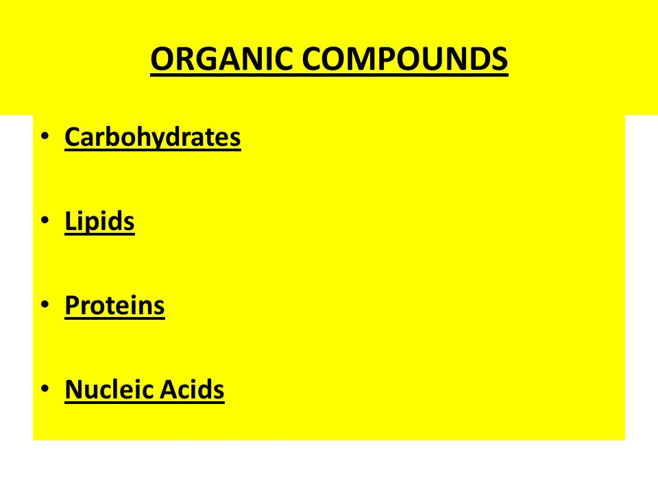ORGANIC COMPOUNDS Carbohydrates Lipids Proteins Nucleic Acids
