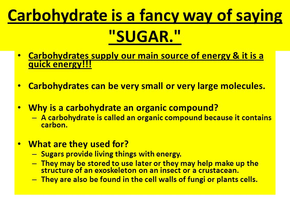 Carbohydrate is a fancy way of saying SUGAR.
